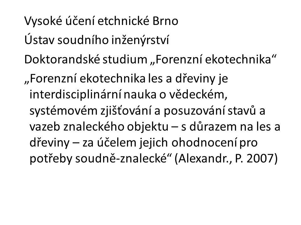 """Vysoké účení etchnické Brno Ústav soudního inženýrství Doktorandské studium """"Forenzní ekotechnika"""" """"Forenzní ekotechnika les a dřeviny je interdiscipl"""