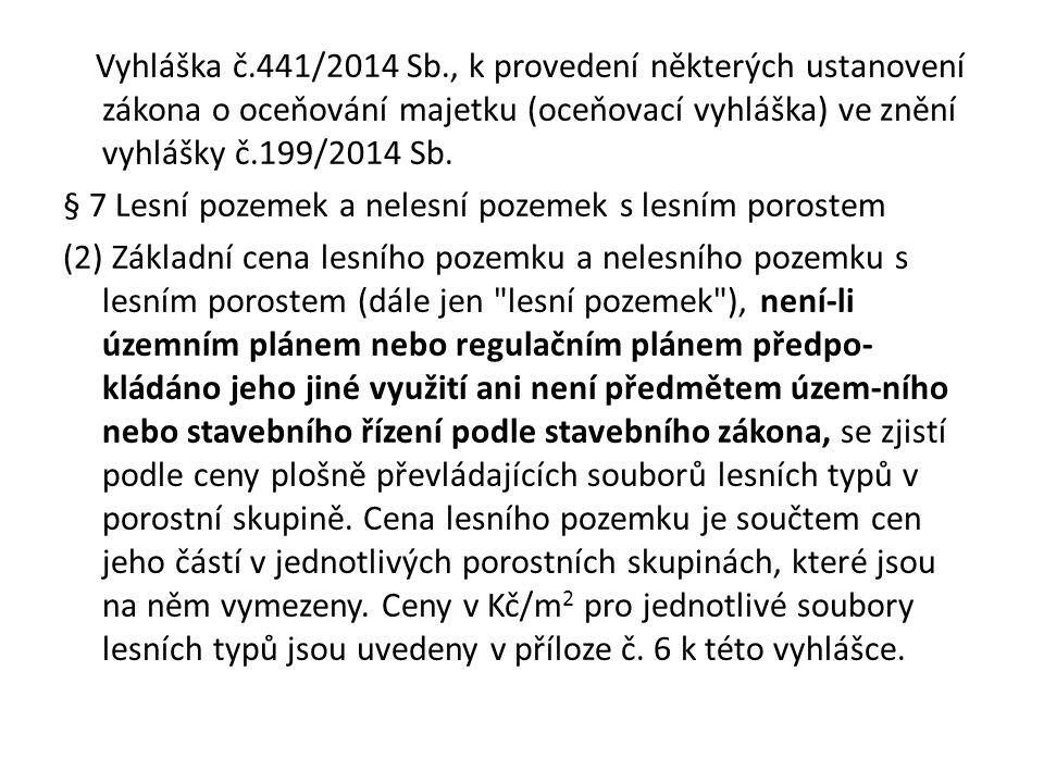 Vyhláška č.441/2014 Sb., k provedení některých ustanovení zákona o oceňování majetku (oceňovací vyhláška) ve znění vyhlášky č.199/2014 Sb. § 7 Lesní p