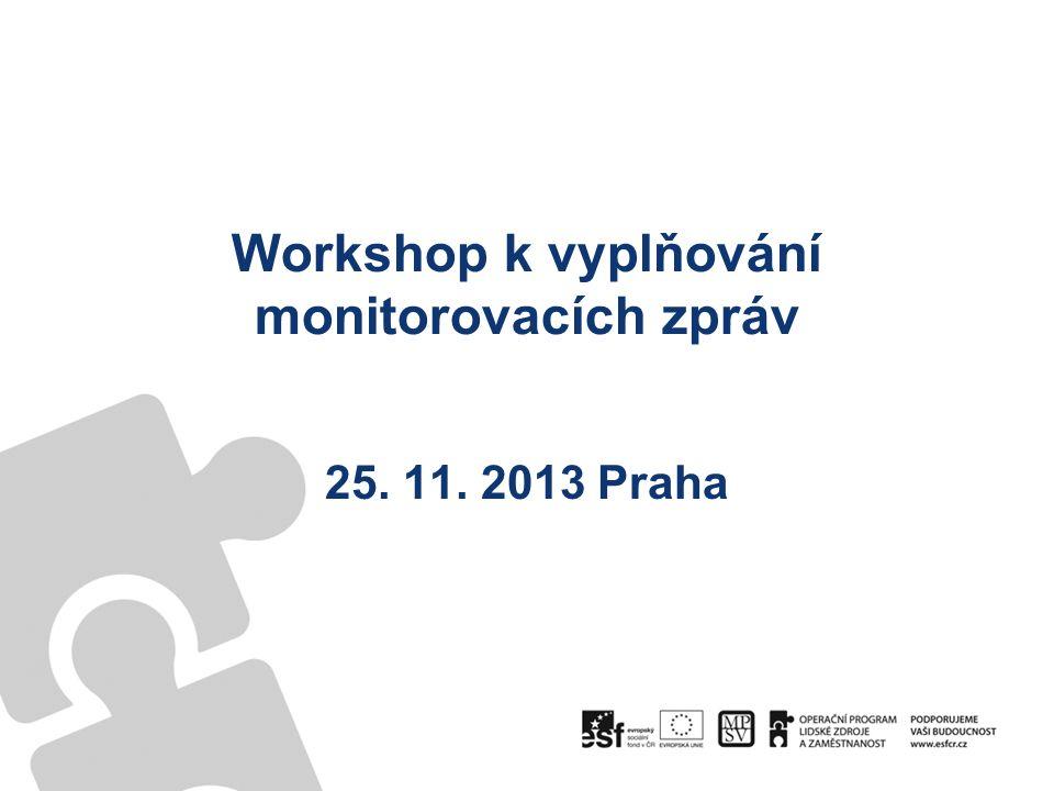 Workshop k vyplňování monitorovacích zpráv 25. 11. 2013 Praha