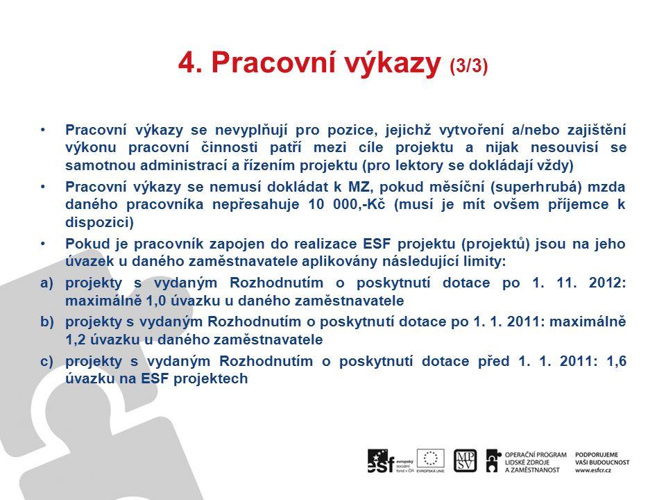 4. Pracovní výkazy (3/3) Pracovní výkazy se nevyplňují pro pozice, jejichž vytvoření a/nebo zajištění výkonu pracovní činnosti patří mezi cíle projekt
