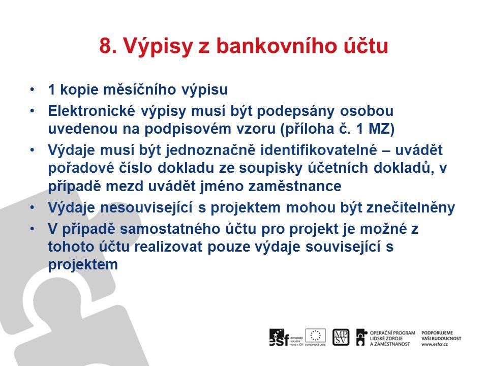 8. Výpisy z bankovního účtu 1 kopie měsíčního výpisu Elektronické výpisy musí být podepsány osobou uvedenou na podpisovém vzoru (příloha č. 1 MZ) Výda