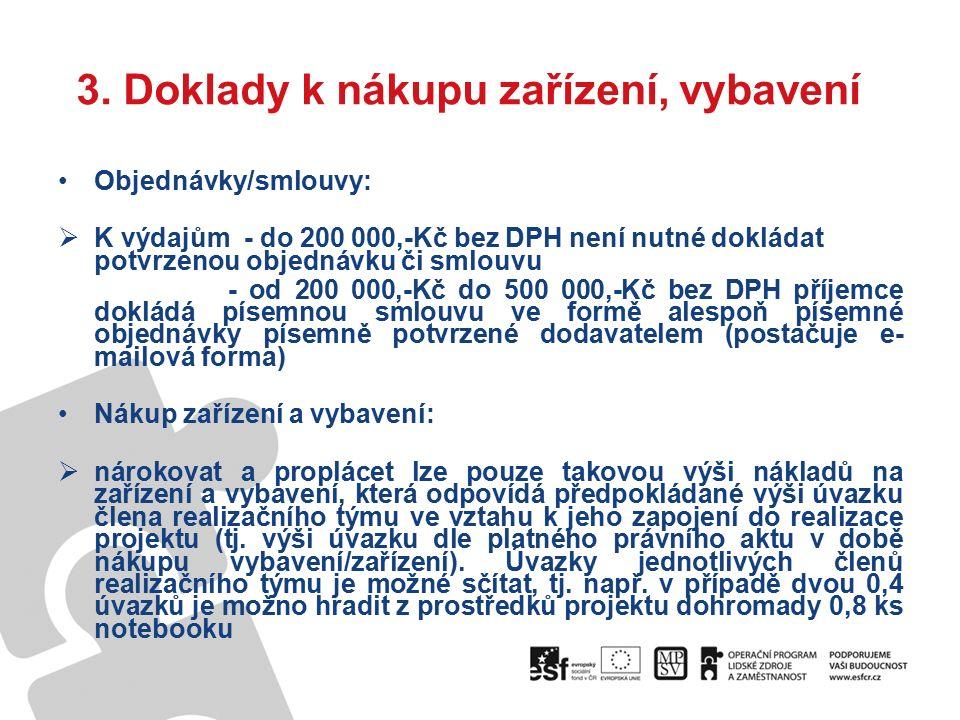 3. Doklady k nákupu zařízení, vybavení Objednávky/smlouvy:  K výdajům - do 200 000,-Kč bez DPH není nutné dokládat potvrzenou objednávku či smlouvu -