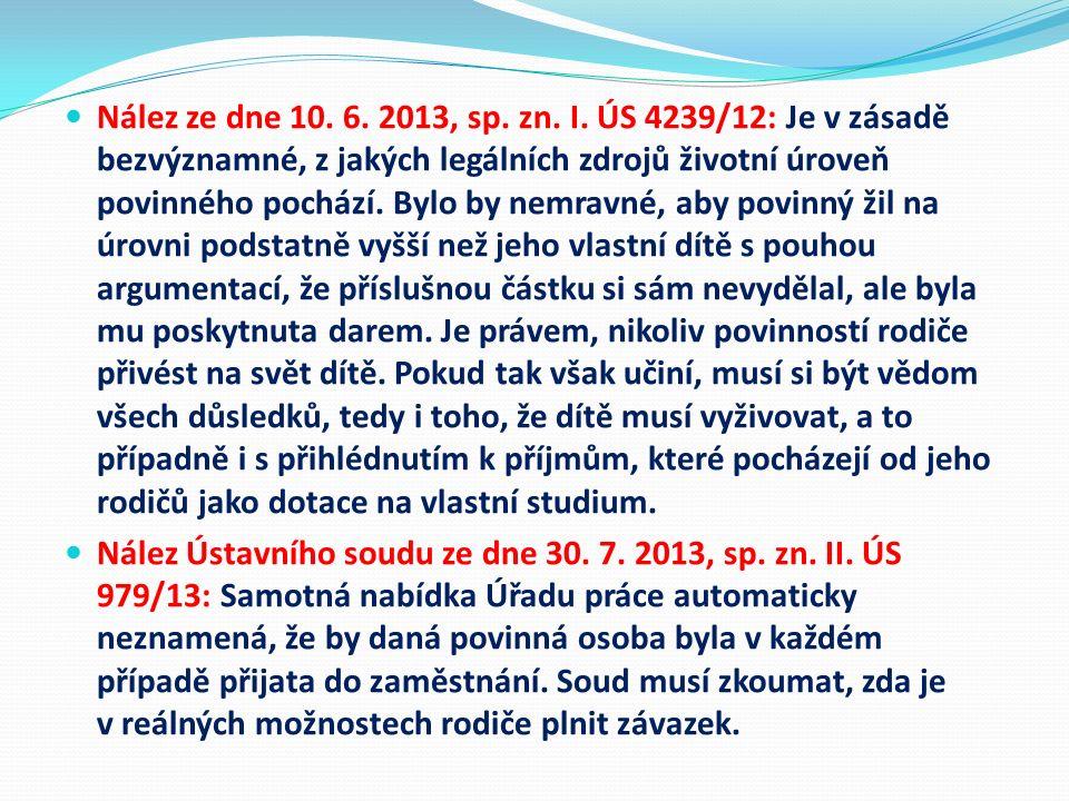 Nález ze dne 10. 6. 2013, sp. zn. I. ÚS 4239/12: Je v zásadě bezvýznamné, z jakých legálních zdrojů životní úroveň povinného pochází. Bylo by nemravné