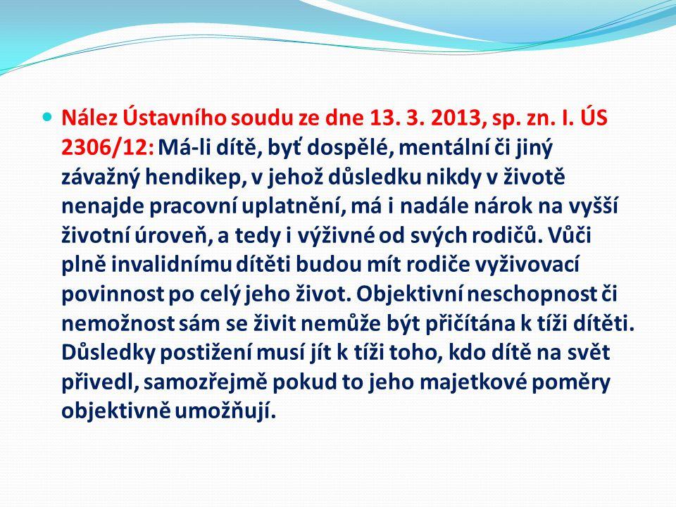 Nález Ústavního soudu ze dne 13. 3. 2013, sp. zn. I. ÚS 2306/12: Má-li dítě, byť dospělé, mentální či jiný závažný hendikep, v jehož důsledku nikdy v