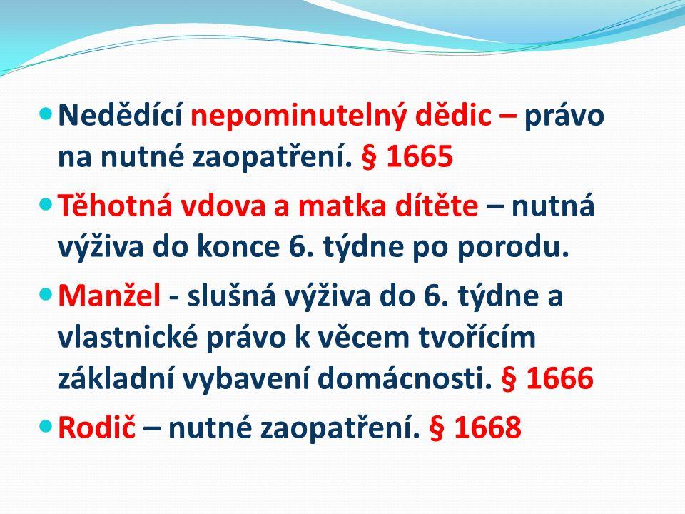 Nedědící nepominutelný dědic – právo na nutné zaopatření. § 1665 Těhotná vdova a matka dítěte – nutná výživa do konce 6. týdne po porodu. Manžel - slu