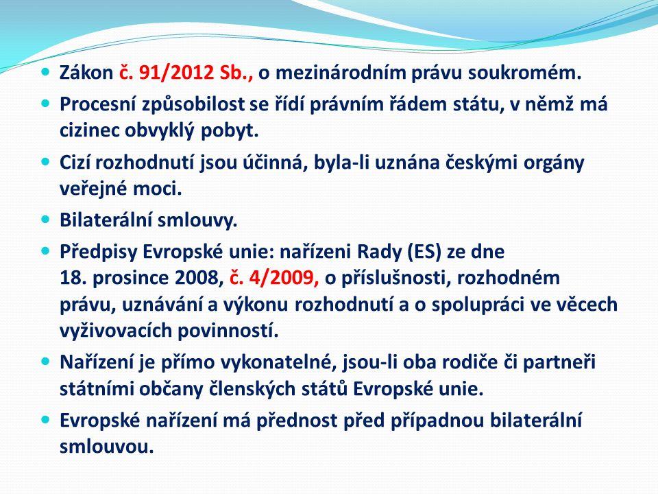 Zákon č. 91/2012 Sb., o mezinárodním právu soukromém. Procesní způsobilost se řídí právním řádem státu, v němž má cizinec obvyklý pobyt. Cizí rozhodnu