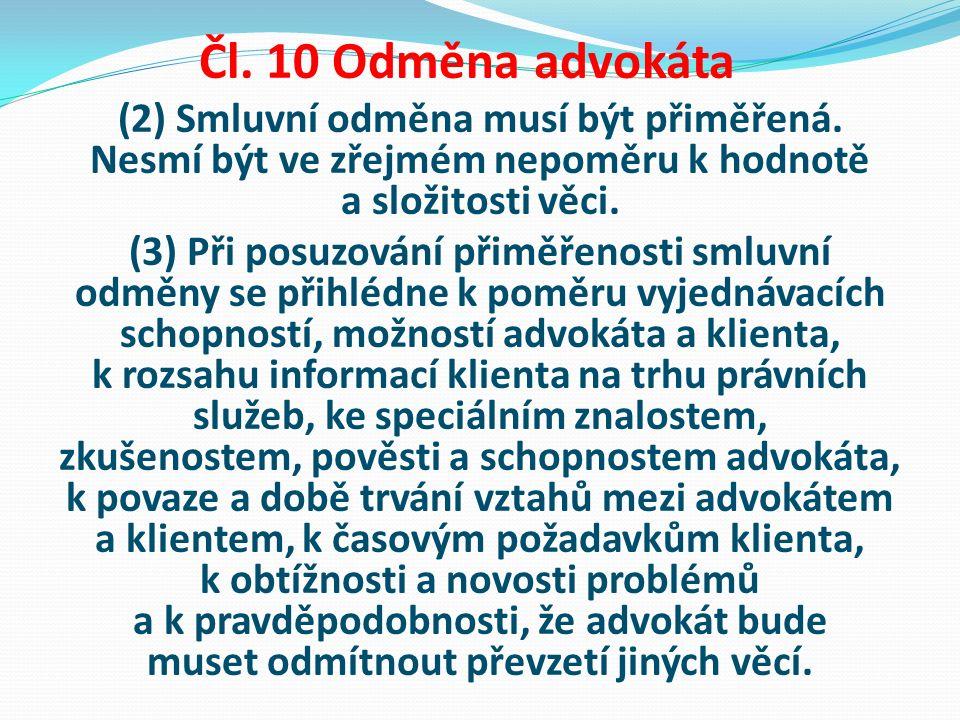 Čl. 10 Odměna advokáta (2) Smluvní odměna musí být přiměřená. Nesmí být ve zřejmém nepoměru k hodnotě a složitosti věci. (3) Při posuzování přiměřenos