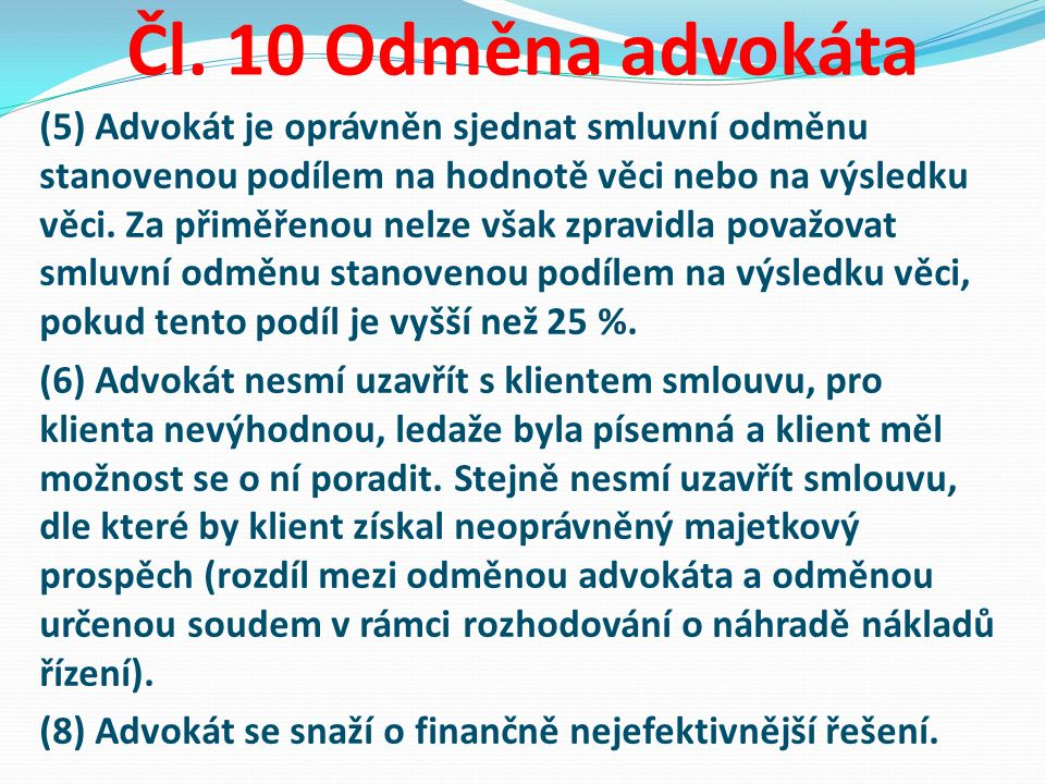 Čl. 10 Odměna advokáta (5) Advokát je oprávněn sjednat smluvní odměnu stanovenou podílem na hodnotě věci nebo na výsledku věci. Za přiměřenou nelze vš