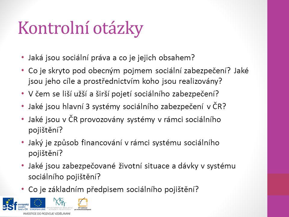 Kontrolní otázky Jaká jsou sociální práva a co je jejich obsahem? Co je skryto pod obecným pojmem sociální zabezpečení? Jaké jsou jeho cíle a prostřed