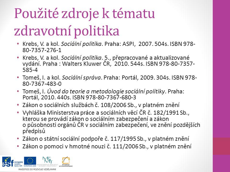 Použité zdroje k tématu zdravotní politika Krebs, V. a kol. Sociální politika. Praha: ASPI, 2007. 504s. ISBN 978- 80-7357-276-1 Krebs, V. a kol. Sociá
