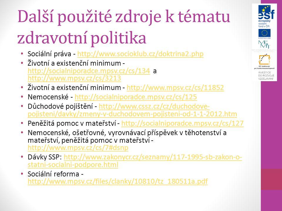 Další použité zdroje k tématu zdravotní politika Sociální práva - http://www.socioklub.cz/doktrina2.phphttp://www.socioklub.cz/doktrina2.php Životní a