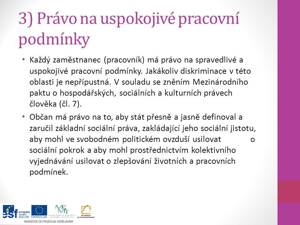 3) Právo na uspokojivé pracovní podmínky Každý zaměstnanec (pracovník) má právo na spravedlivé a uspokojivé pracovní podmínky. Jakákoliv diskriminace