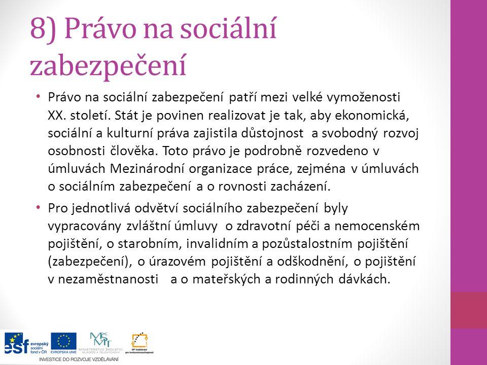 8) Právo na sociální zabezpečení Právo na sociální zabezpečení patří mezi velké vymoženosti XX. století. Stát je povinen realizovat je tak, aby ekonom