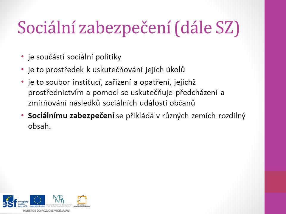 Sociální zabezpečení (dále SZ) je součástí sociální politiky je to prostředek k uskutečňování jejích úkolů je to soubor institucí, zařízení a opatření