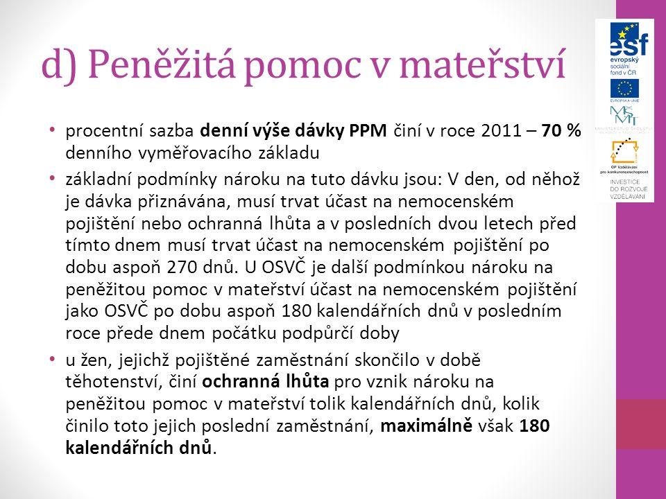 d) Peněžitá pomoc v mateřství procentní sazba denní výše dávky PPM činí v roce 2011 – 70 % denního vyměřovacího základu základní podmínky nároku na tu