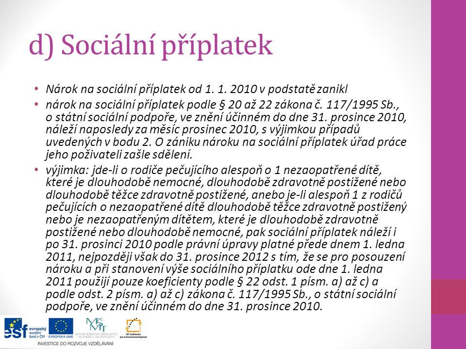 d) Sociální příplatek Nárok na sociální příplatek od 1. 1. 2010 v podstatě zanikl nárok na sociální příplatek podle § 20 až 22 zákona č. 117/1995 Sb.,