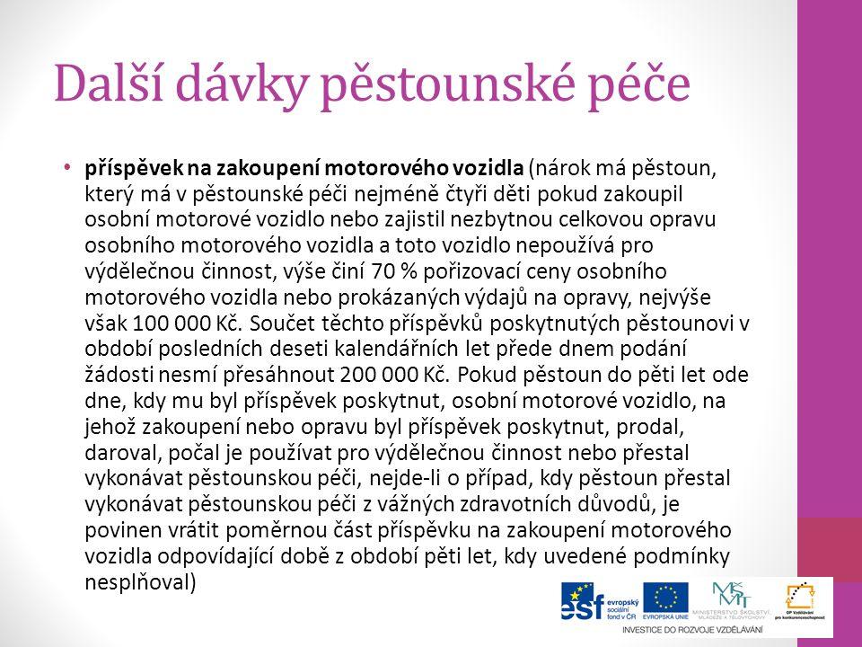 Další dávky pěstounské péče příspěvek na zakoupení motorového vozidla (nárok má pěstoun, který má v pěstounské péči nejméně čtyři děti pokud zakoupil