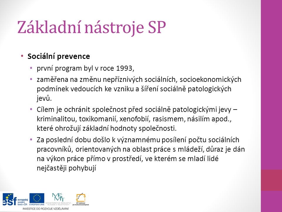 Základní nástroje SP Sociální prevence první program byl v roce 1993, zaměřena na změnu nepříznivých sociálních, socioekonomických podmínek vedoucích