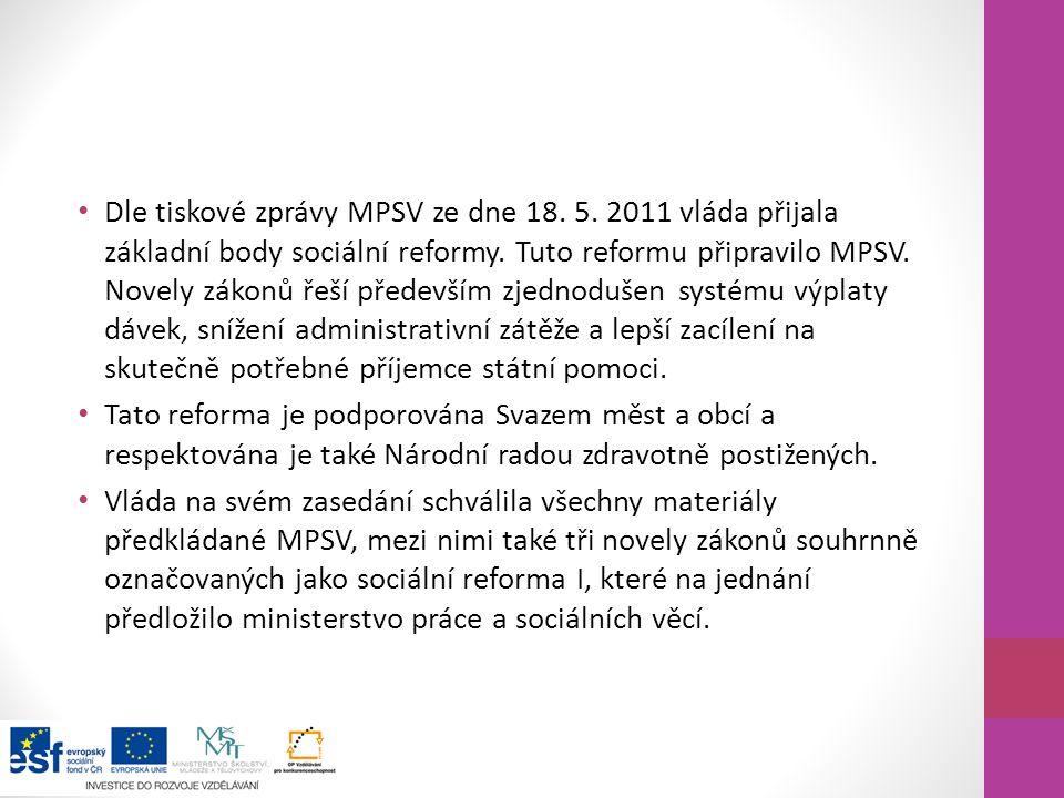 Dle tiskové zprávy MPSV ze dne 18. 5. 2011 vláda přijala základní body sociální reformy. Tuto reformu připravilo MPSV. Novely zákonů řeší především zj