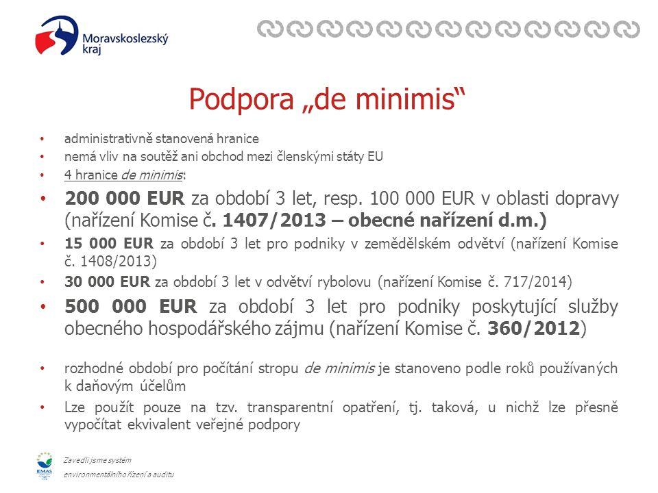 """Zavedli jsme systém environmentálního řízení a auditu Podpora """"de minimis administrativně stanovená hranice nemá vliv na soutěž ani obchod mezi členskými státy EU 4 hranice de minimis: 200 000 EUR za období 3 let, resp."""