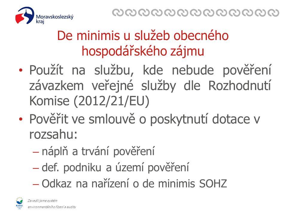 Zavedli jsme systém environmentálního řízení a auditu De minimis u služeb obecného hospodářského zájmu Použít na službu, kde nebude pověření závazkem veřejné služby dle Rozhodnutí Komise (2012/21/EU) Pověřit ve smlouvě o poskytnutí dotace v rozsahu: – náplň a trvání pověření – def.