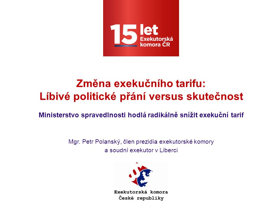 Konečné řešení - snížení odměn a náhradového paušálu o 2/3 = = Konec exekutorů v Čechách Odměna ke krytí nákladů na provoz úřadu: -Snížení o 2/3 u 80-90 % vedených řízení (z 15% na 4% resp.