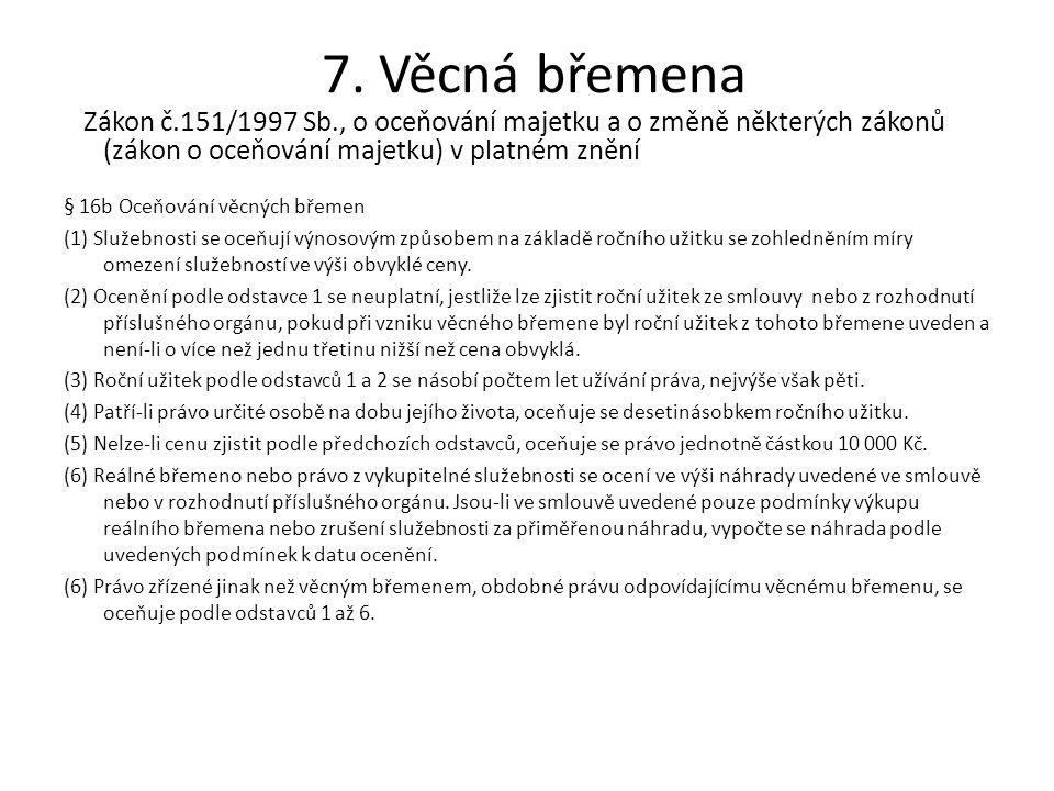 7. Věcná břemena Zákon č.151/1997 Sb., o oceňování majetku a o změně některých zákonů (zákon o oceňování majetku) v platném znění § 16b Oceňování věcn