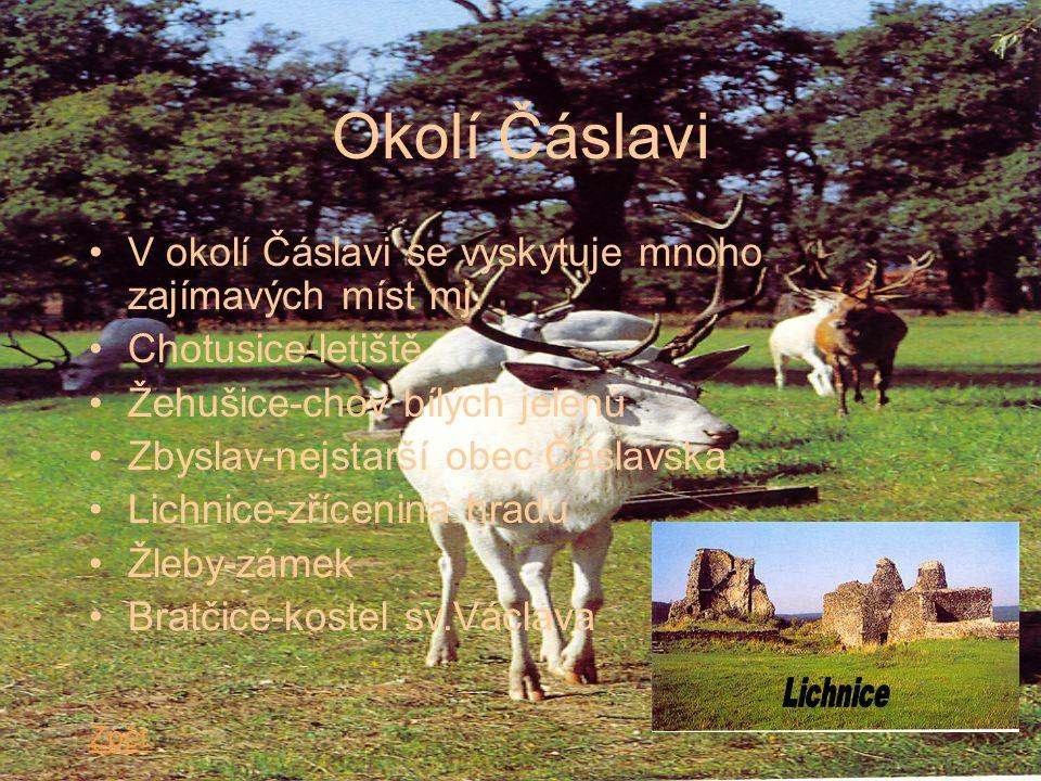 Okolí Čáslavi V okolí Čáslavi se vyskytuje mnoho zajímavých míst mj. Chotusice-letiště Žehušice-chov bílých jelenů Zbyslav-nejstarší obec Čáslavska Li