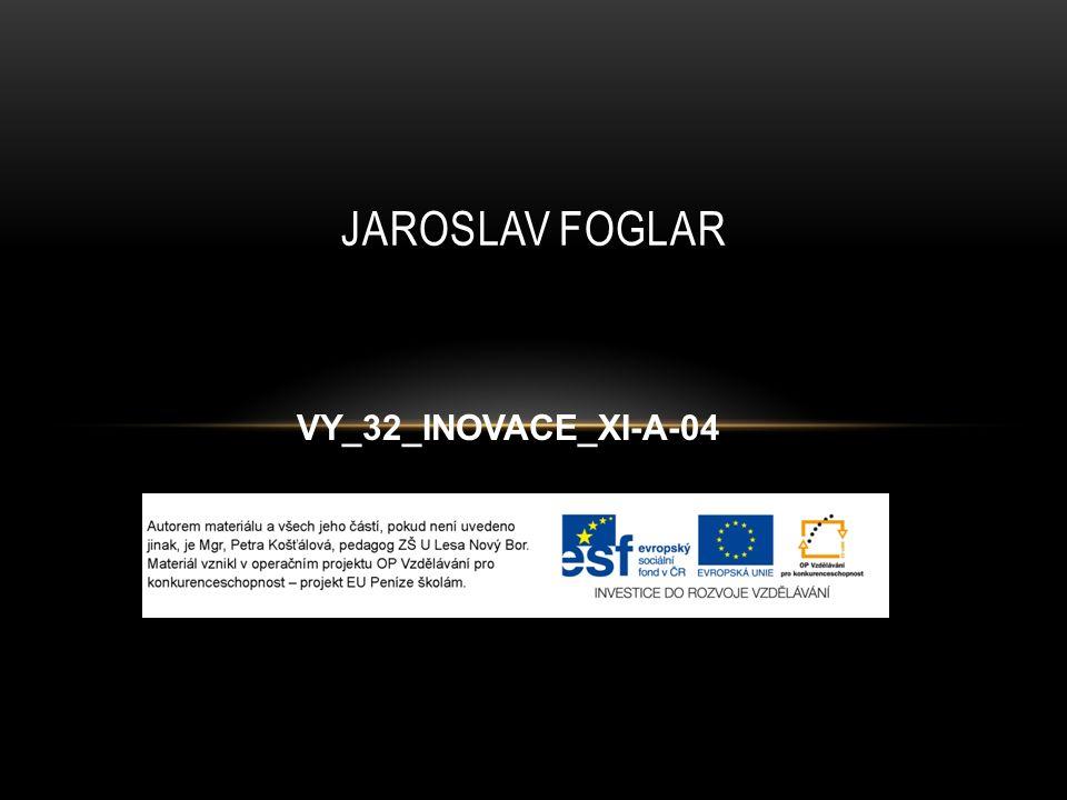 JAROSLAV FOGLAR VY_32_INOVACE_XI-A-04