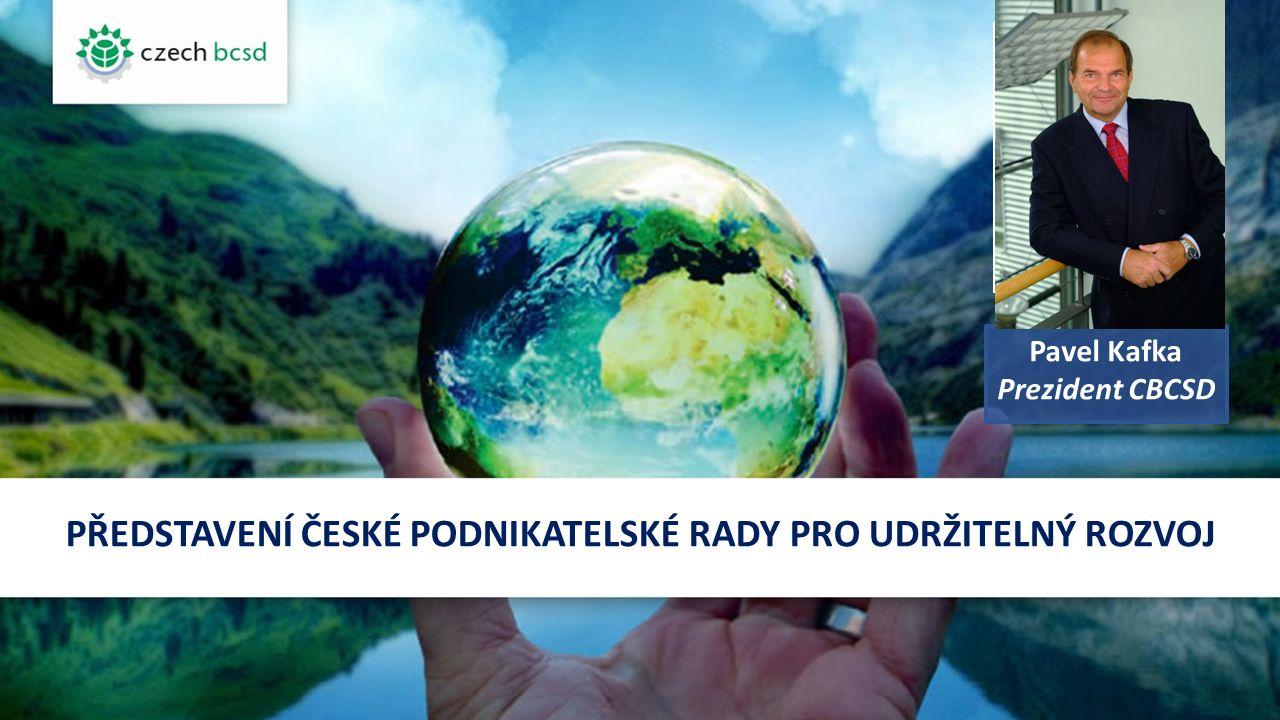 PŘEDSTAVENÍ ČESKÉ PODNIKATELSKÉ RADY PRO UDRŽITELNÝ ROZVOJ Pavel Kafka Prezident CBCSD FOTO