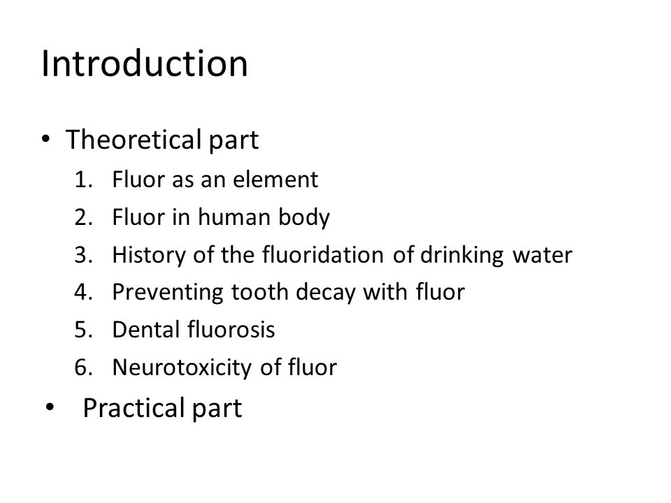 History Beginning of 19th Century – Presence of fluor in teeth 19th - 20th Century – fluor has a protective role in mouth 25th January 1945 – The 1st Fluoridation of drinking water in Grand Rapids Czech Republic – 1958 Tábor – 1993 fluoridation is banned