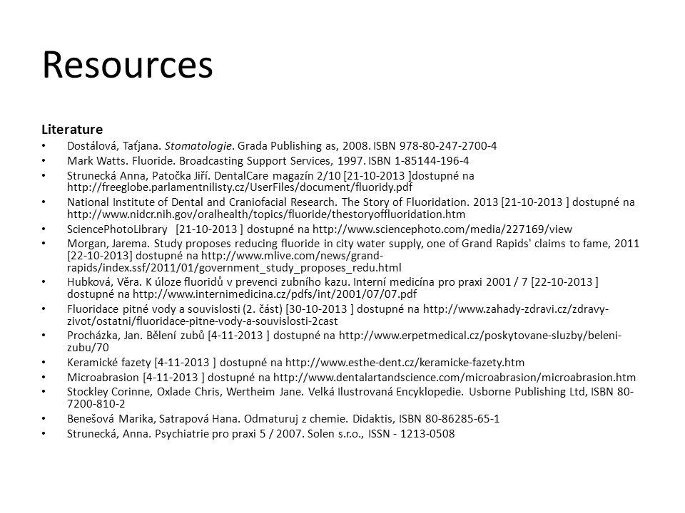 Resources Literature Dostálová, Taťjana. Stomatologie. Grada Publishing as, 2008. ISBN 978-80-247-2700-4 Mark Watts. Fluoride. Broadcasting Support Se