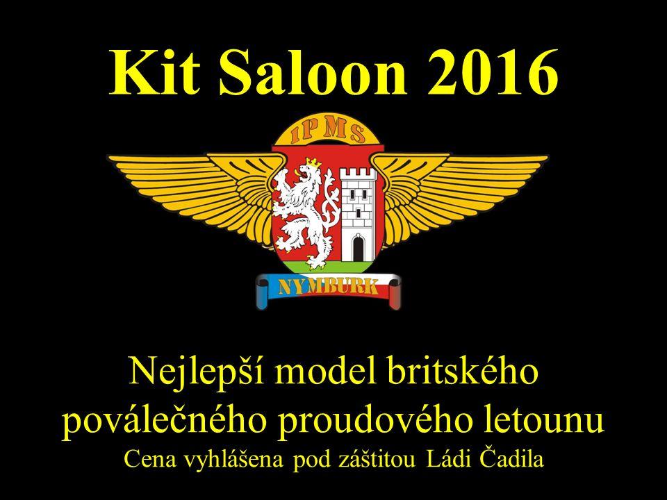 Kit Saloon 2016 Nejlepší model britského poválečného proudového letounu Cena vyhlášena pod záštitou Ládi Čadila