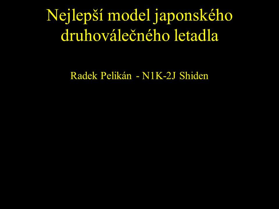 Nejlepší model japonského druhoválečného letadla Radek Pelikán - N1K-2J Shiden