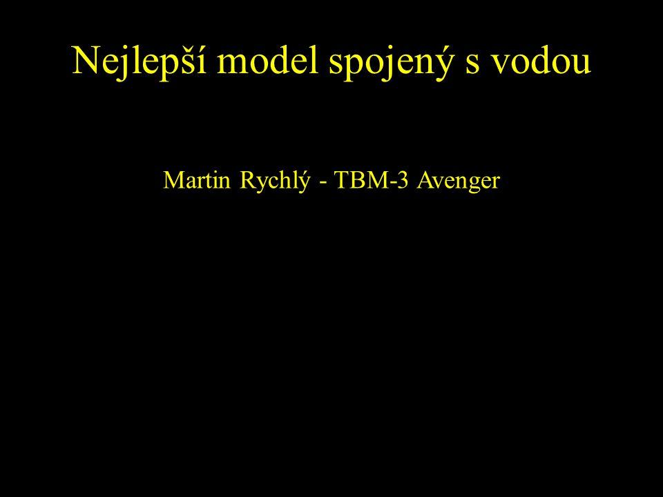 Nejlepší model spojený s vodou Martin Rychlý - TBM-3 Avenger