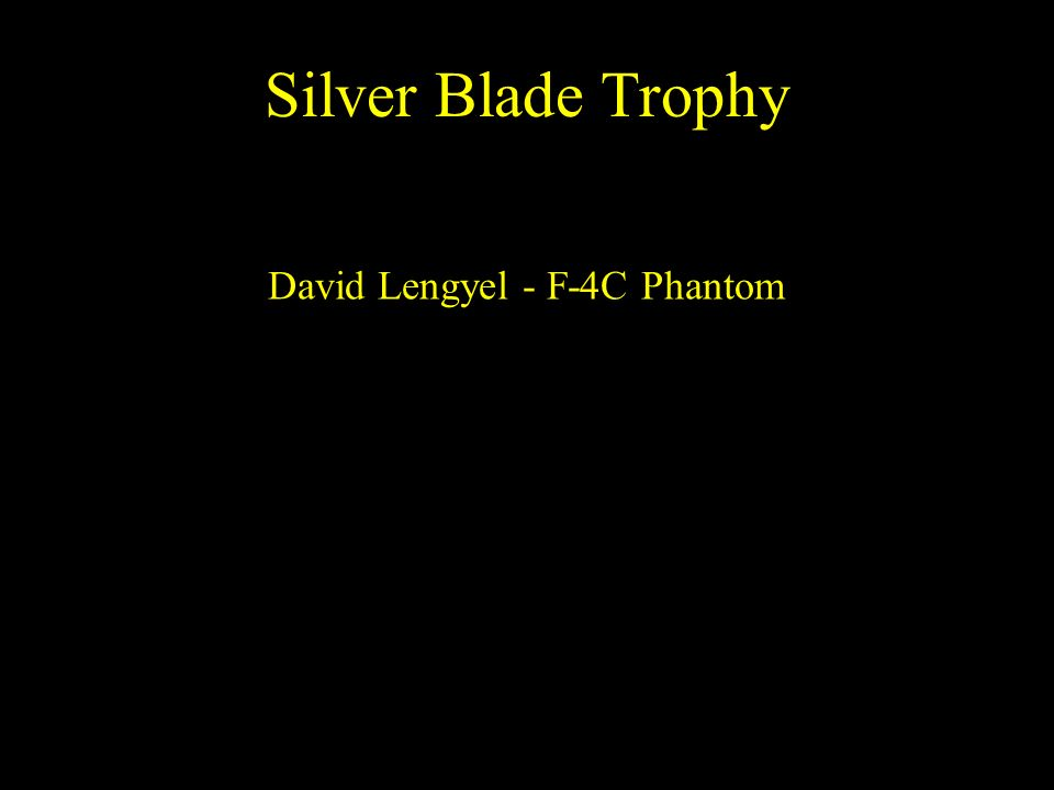 Silver Blade Trophy David Lengyel - F-4C Phantom