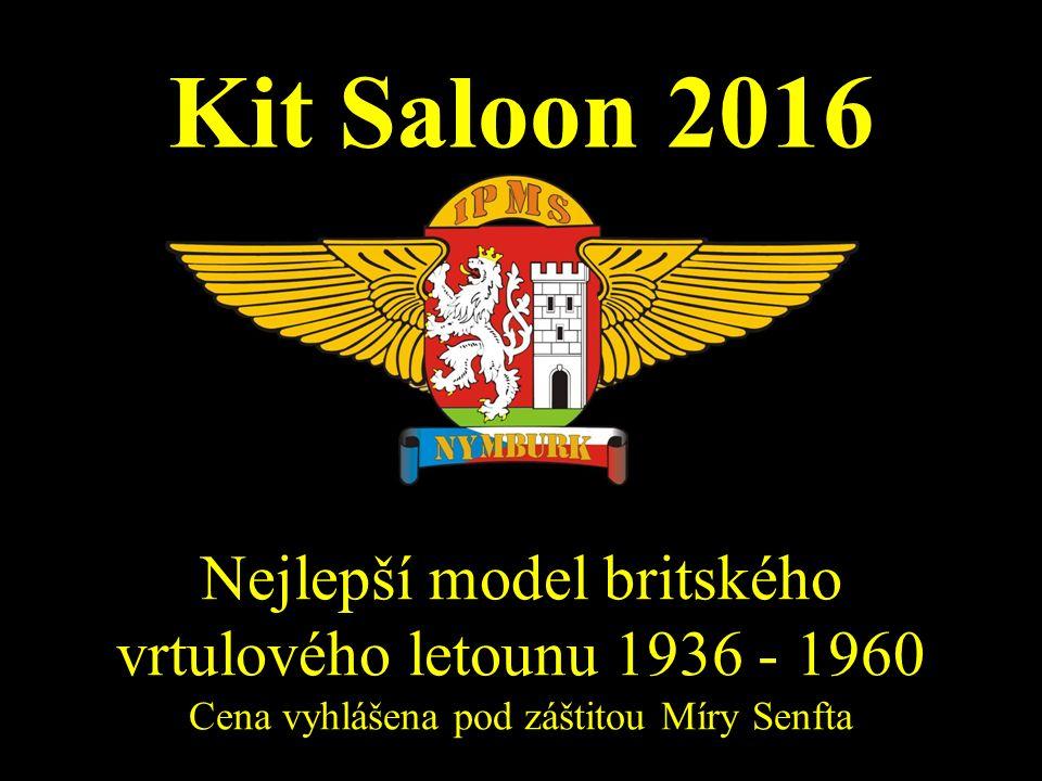 Kit Saloon 2016 Nejlepší model britského vrtulového letounu 1936 - 1960 Cena vyhlášena pod záštitou Míry Senfta