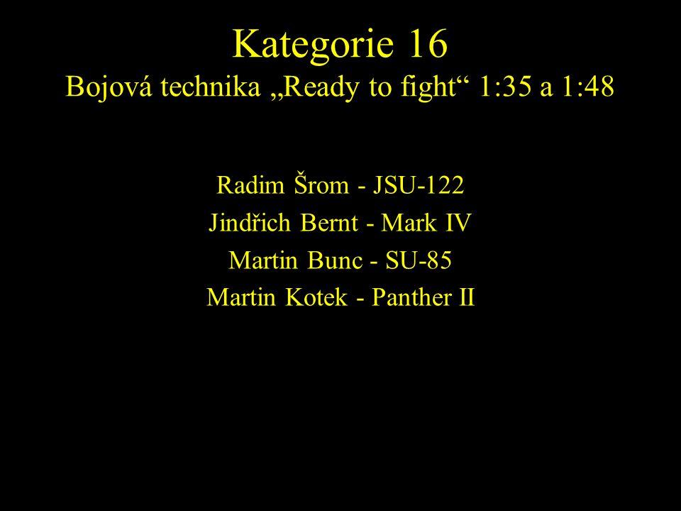 Radim Šrom - JSU-122 Jindřich Bernt - Mark IV Martin Bunc - SU-85 Martin Kotek - Panther II