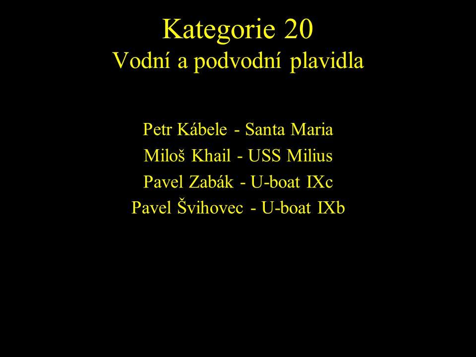 Petr Kábele - Santa Maria Miloš Khail - USS Milius Pavel Zabák - U-boat IXc Pavel Švihovec - U-boat IXb