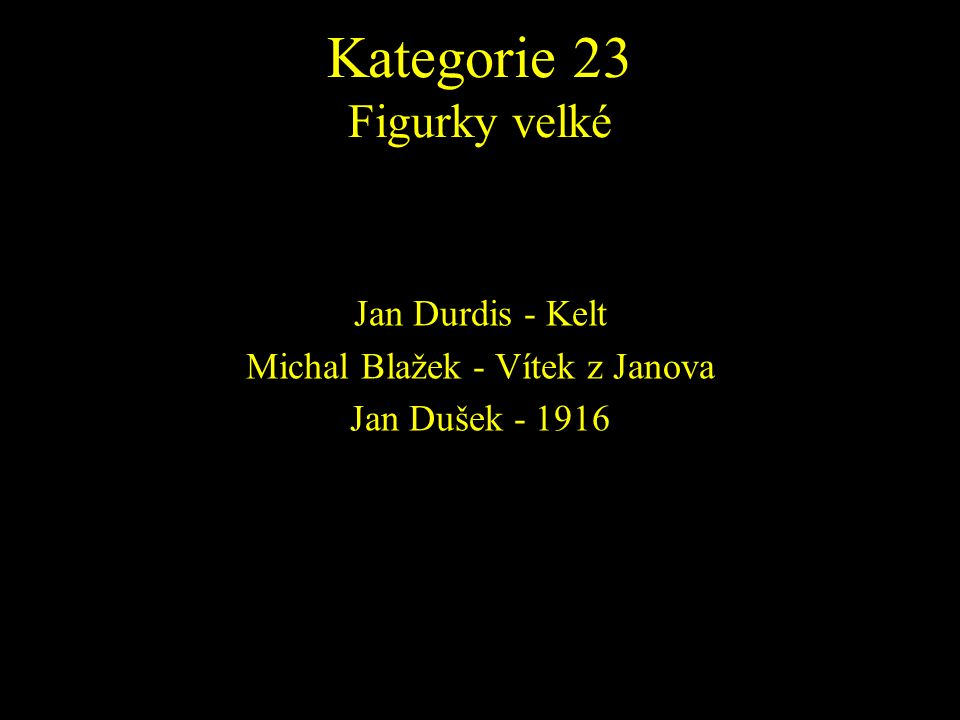 Jan Durdis - Kelt Michal Blažek - Vítek z Janova Jan Dušek - 1916