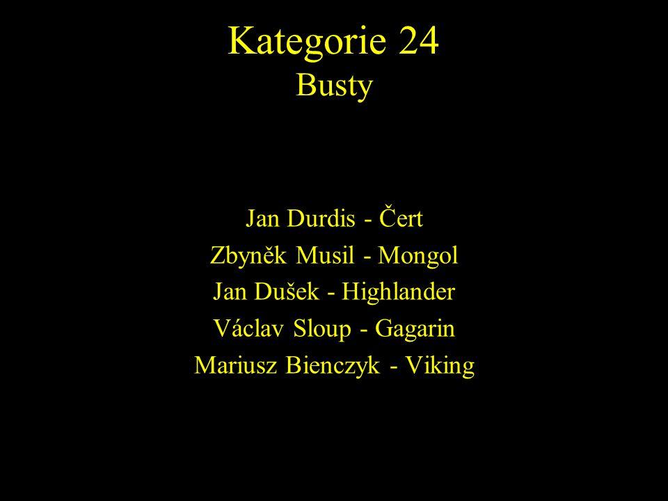 Jan Durdis - Čert Zbyněk Musil - Mongol Jan Dušek - Highlander Václav Sloup - Gagarin Mariusz Bienczyk - Viking