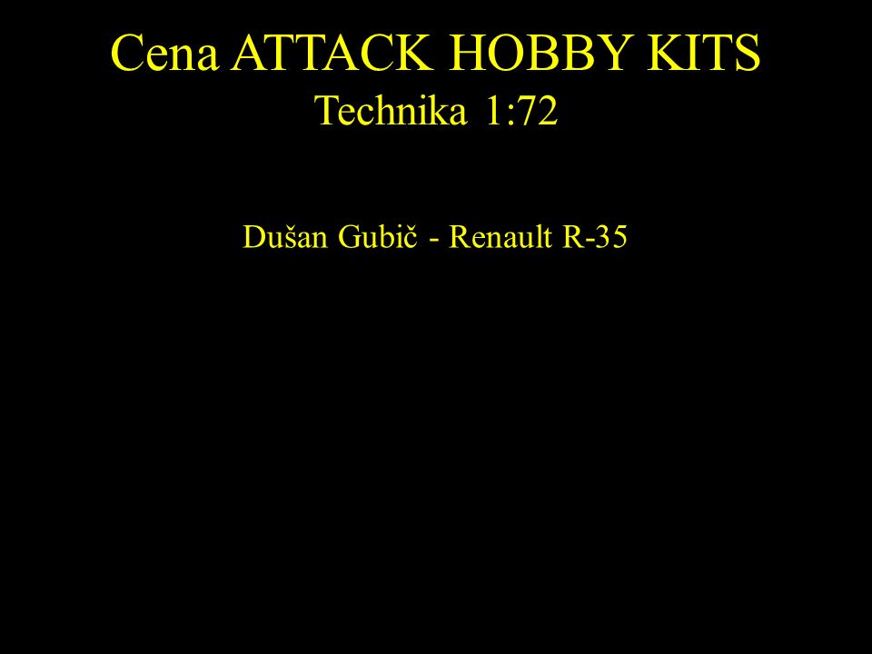 Cena ATTACK HOBBY KITS Technika 1:72 Dušan Gubič - Renault R-35