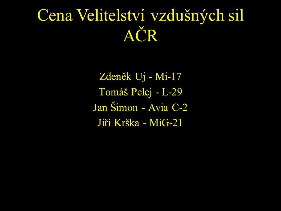 Zdeněk Uj - Mi-17 Tomáš Pelej - L-29 Jan Šimon - Avia C-2 Jiří Krška - MiG-21