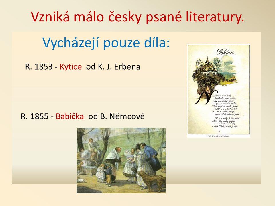 Vzniká málo česky psané literatury. Vycházejí pouze díla: R.