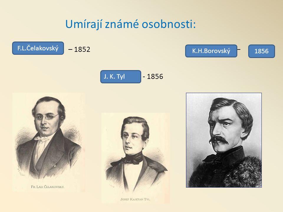 Umírají známé osobnosti: – 1852 – - 1856 F.L.Čelakovský J. K. Tyl K.H.Borovský 1856