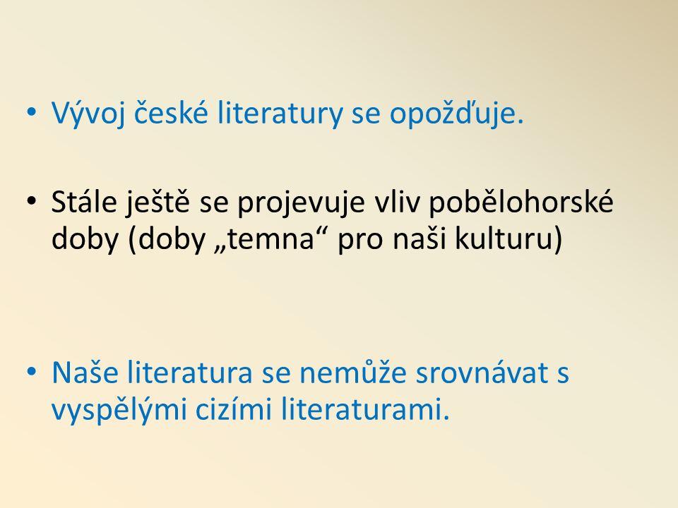 Vývoj české literatury se opožďuje.