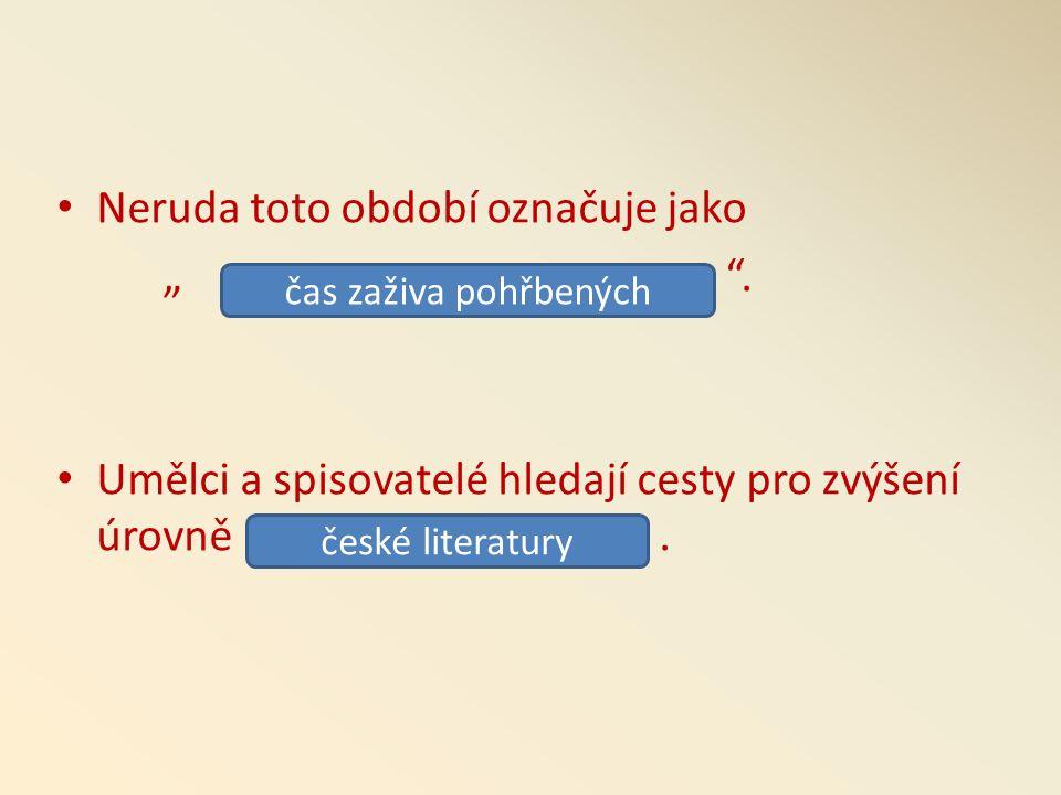 Vzniká málo česky psané literatury.Vycházejí pouze díla: R.