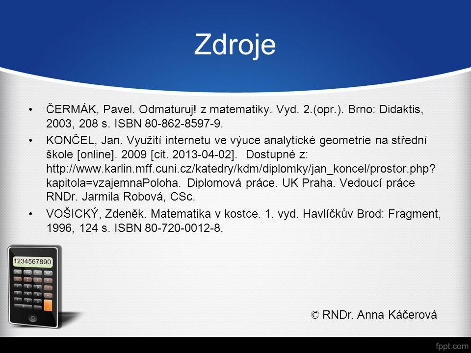 Zdroje ČERMÁK, Pavel. Odmaturuj! z matematiky. Vyd. 2.(opr.). Brno: Didaktis, 2003, 208 s. ISBN 80-862-8597-9. KONČEL, Jan. Využití internetu ve výuce