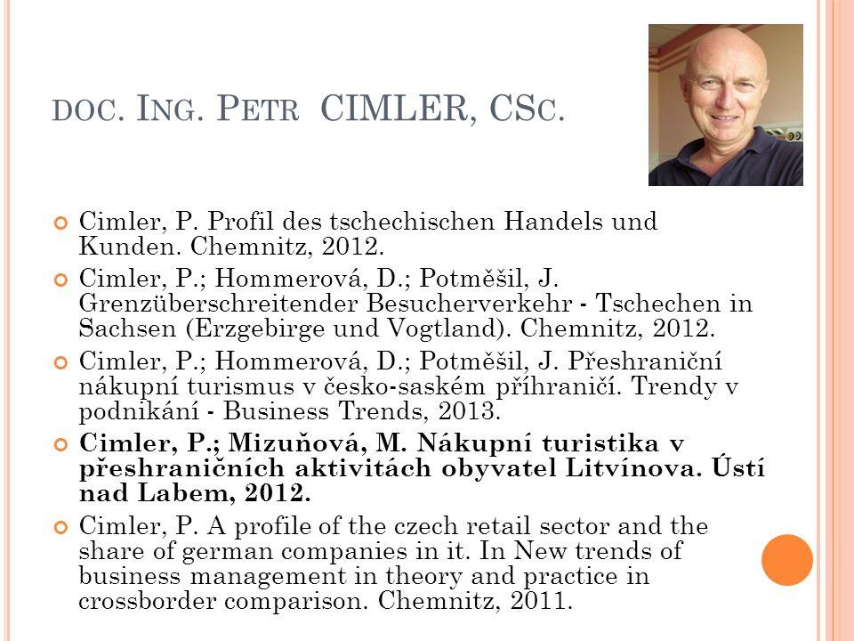 DOC. I NG. P ETR CIMLER, CS C. Cimler, P. Profil des tschechischen Handels und Kunden. Chemnitz, 2012. Cimler, P.; Hommerová, D.; Potměšil, J. Grenzüb