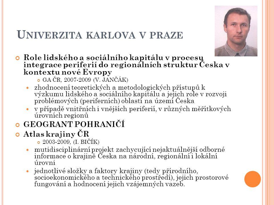 U NIVERZITA KARLOVA V PRAZE Role lidského a sociálního kapitálu v procesu integrace periferií do regionálních struktur Česka v kontextu nové Evropy GA